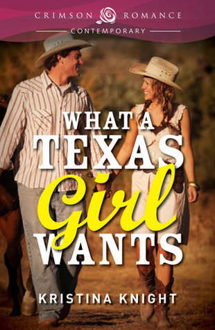 What a Texas Girl Wants Kristina Knight