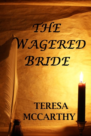 The Wagered Bride (Clearbrook Regency, #2)  by  Teresa McCarthy