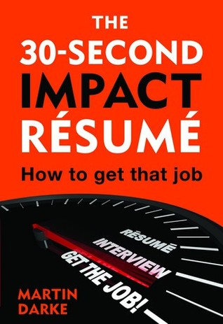 The 30-second Impact Resume  by  Martin Darke