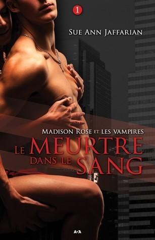 Le Meurtre dans le Sang (Madison Rose et les Vampires, #1)  by  Sue Ann Jaffarian