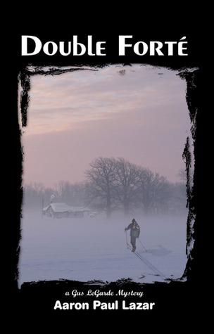 Double Forte (Gus LeGarde Mystery, #1)  by  Aaron Paul Lazar