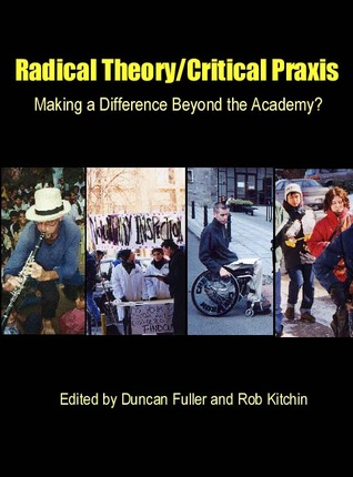 Radical Theory, Critical Praxis: Making a Difference Beyond the Academy  by  Duncan Fuller