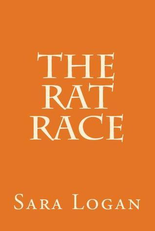 The Rat Race  by  Sara  Logan
