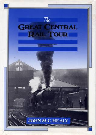 The Great Central Rail Tour  by  John M.C. Healy