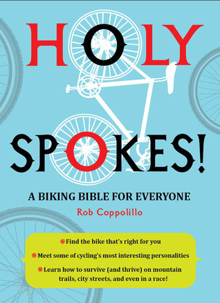 Holy Spokes!: A Biking Bible for Everyone  by  Rob Coppolillo