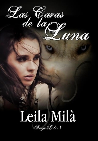 Las Caras de la Luna (Saga Lobo, #1) Leila Milà