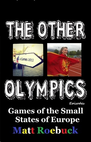 The Other Olympic Episodes: The Games of the Small States of Europe  by  Matt Roebuck