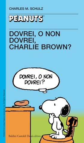 Dovrei, o non dovrei, Charlie Brown?  by  Charles M. Schulz