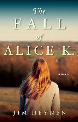 The Fall of Alice K.: A Novel Jim Heynen