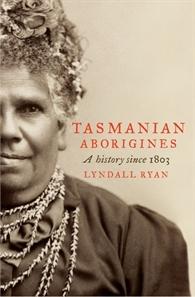 Tasmanian Aborigines, A History Since 1803  by  Lyndall Ryan
