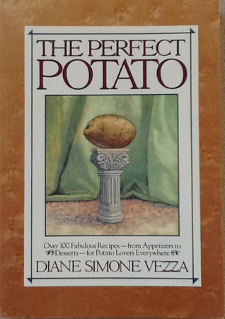 The Perfect Potato: Over 100 Fabulous Recipes-- From Appetizers to Desserts--For Potato Lovers Everywhere  by  Diane Simone Vezza