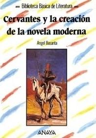 Cervantes y La Creación de La Novela Moderna  by  Ángel Basanta