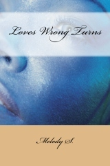 Loves Wrong Turns  by  Melody S.