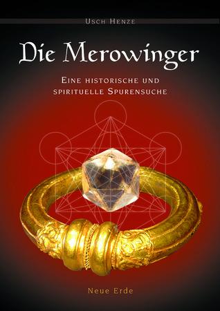 Die Merowinger. Eine historische und spirituelle Spurensuche  by  Usch Henze