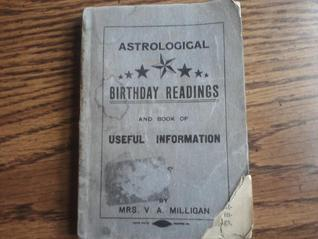 Astrological Birthday Readings And Book Of Useful Information  by  Mrs. V.A. Milligan