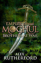 Brothers At War (Empire of the Moghul, #2) Alex Rutherford