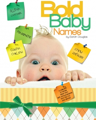 Bold Baby Names A collection of unusual names Sara Douglas