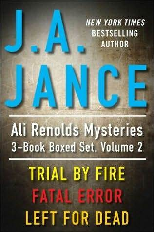 Trial  by  Fire / Fatal Error / Left for Dead (Ali Reynolds, #5-7) by J.A. Jance