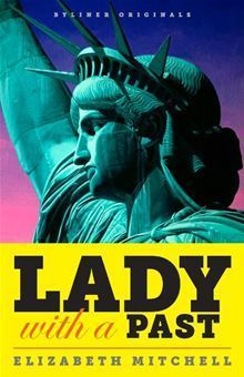 Lady with a Past: A Petulant French Sculptor, His Quest for Immortality, and the Real Story of the Statue of Liberty  by  Elizabeth   Mitchell