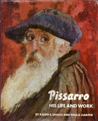 Pissarro, His Life and Work  by  Ralph E. Shikes