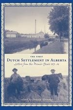 The First Dutch Settlement in Alberta: Letters from the Pioneer Years, 1903-14  by  Donald Sinnema