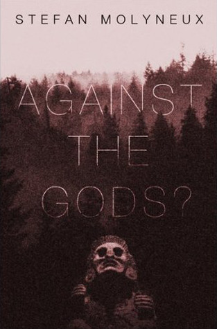 Against The Gods?  by  Stefan Molyneux