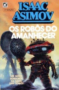 Os Robôs do Amanhecer  by  Isaac Asimov