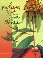 A Painters Year in the Forests o Bhutan A.K. Hellum