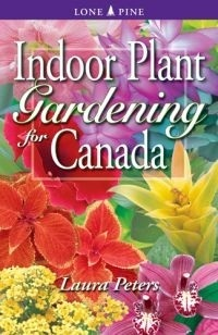 Indoor Plant Gardening for Canada  by  Laura Peters