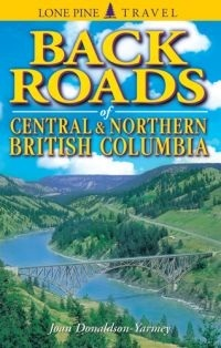 Backroads of Central and Northern British Columbia Joan Donaldson-Yarmey