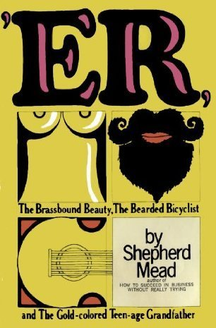 ER, Or, The Brassbound Beauty, the Bearded Bicyclist, and the Gold-Colored Teen-Age Grandfather  by  Shepherd Mead
