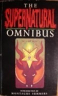 The Supernatural Omnibus: Being a Collection of Stories of Apparitions, Witchcraft, Werewolves, Diabolism, Necromancy, Satanism, Divination, Sorcery, Goetry, Voodoo, Possession, Occult, Doom and Destiny  by  Montague Summers