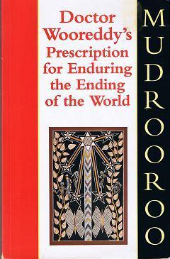 Doctor Wooreddys Prescription for Enduring the End of the World Mudrooroo Nyoongah
