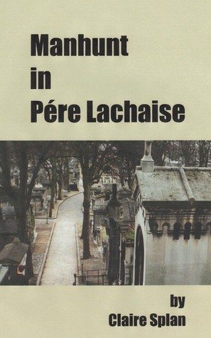 Manhunt in Pere Lachaise  by  Claire Splan