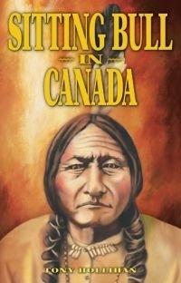 Sitting Bull in Canada Tony Hollihan