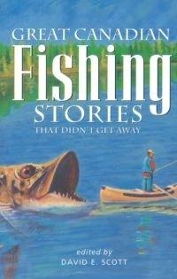 Great Canadian Fishing Stories  by  David E. Scott