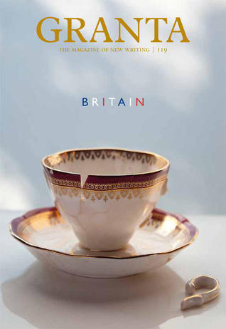 Granta 119 : Britain  by  Granta: The Magazine of New Writing