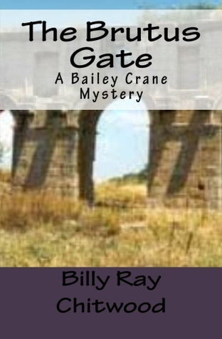 The Brutus Gate: A Bailey Crane Mystery (Bailey Crane, #4) Billy Ray Chitwood