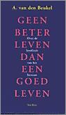 Geen beter leven dan een goed leven: over de kwaliteit van het bestaan  by  A. van den Beukel