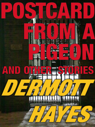 Postcard from a Pigeon and Other Stories  by  Dermott Hayes