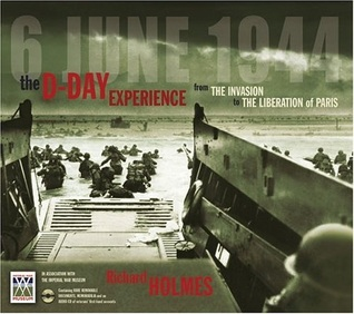 The D Day Experience Richard  Holmes