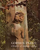 Gordon Parks: Whispers of Intimate Things Gordon Parks