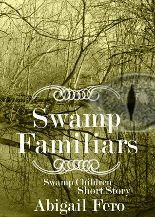 Swamp Familiars Abigail Fero