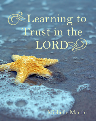 Learning To Trust In The Lord  by  Michelle Martin