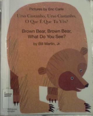 Urso castanho, urso castanho, O que É que tu vês? = Brown bear, brown bear, what do you see?  by  Bill Martin Jr.