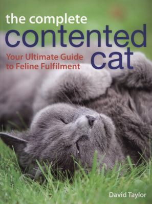 The Complete Contented Cat: your ultimate guide to feline fulfilment  by  David Taylor