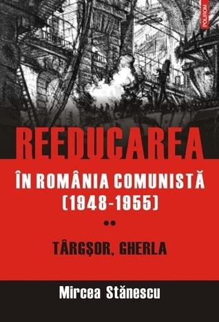 Reeducarea în România comunistă (1948-1955). Vol. 2. Târgşor, Gherla  by  Mircea Stănescu