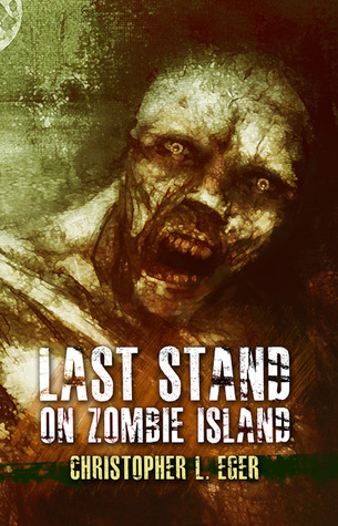 Last Stand on Zombie Island  by  Christopher Eger