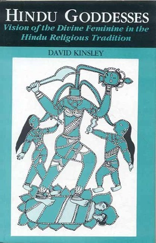 Hindu Goddesses: Vision Of The Divine Feminine In The Hindu Religious Tradition David R. Kinsley