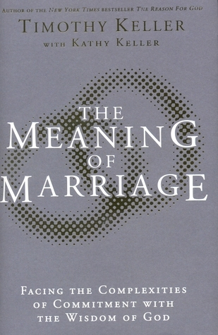 Meaning of Marriage: Facing the Complexities of Commitment with the Wisdom of God  by  Timothy Keller